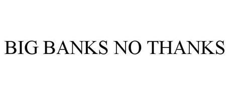 BIG BANKS NO THANKS