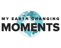 MY EARTH CHANGING MOMENTS
