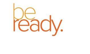 BE READY.