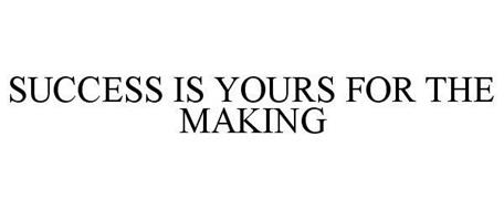 SUCCESS IS YOURS FOR THE MAKING