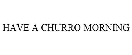 HAVE A CHURRO MORNING