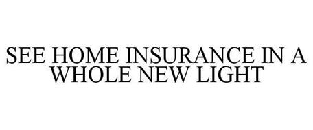 SEE HOME INSURANCE IN A WHOLE NEW LIGHT