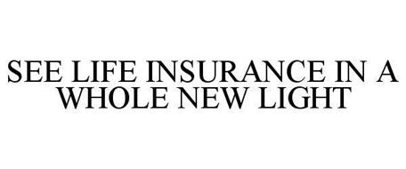 SEE LIFE INSURANCE IN A WHOLE NEW LIGHT