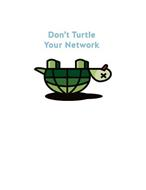 DON'T TURTLE YOUR NETWORK X