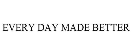EVERY DAY MADE BETTER
