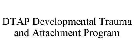 DTAP DEVELOPMENTAL TRAUMA AND ATTACHMENT PROGRAM
