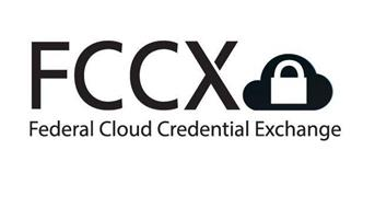 FCCX FEDERAL CLOUD CREDENTIAL EXCHANGE