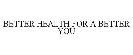 BETTER HEALTH FOR A BETTER YOU