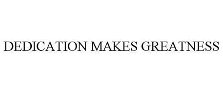 DEDICATION MAKES GREATNESS