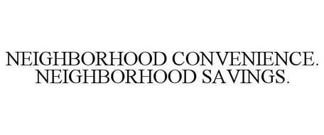 NEIGHBORHOOD CONVENIENCE. NEIGHBORHOOD SAVINGS.