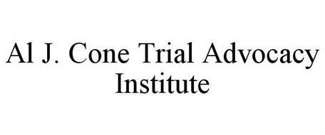 AL J. CONE TRIAL ADVOCACY INSTITUTE