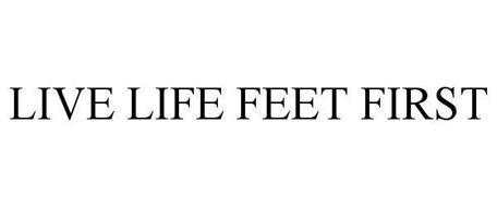 LIVE LIFE FEET FIRST