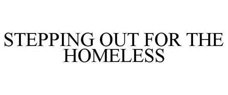 STEPPING OUT FOR THE HOMELESS
