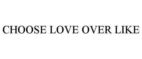 CHOOSE LOVE OVER LIKE