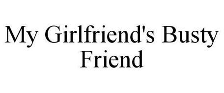 MY GIRLFRIEND'S BUSTY FRIEND