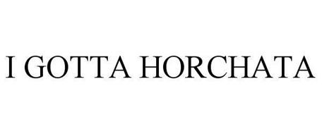 I GOTTA HORCHATA