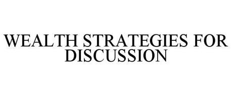 WEALTH STRATEGIES FOR DISCUSSION