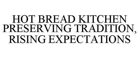 HOT BREAD KITCHEN PRESERVING TRADITION \ RISING EXPECTATIONS