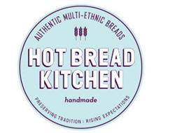 HOT BREAD KITCHEN HANDMADE AUTHENTIC MULTI-ETHNIC BREADS PRESERVING TRADITION RISING EXPECTATIONS