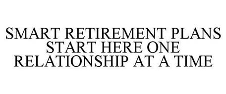 SMART RETIREMENT PLANS START HERE ONE RELATIONSHIP AT A TIME
