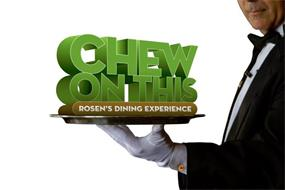 CHEW ON THIS ROSEN'S DINING EXPERIENCE H