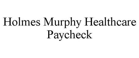 HOLMES MURPHY HEALTHCARE PAYCHECK