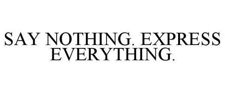 SAY NOTHING. EXPRESS EVERYTHING.