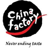 CHINA FACTORY NEVER ENDING TASTE