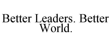 BETTER LEADERS. BETTER WORLD.