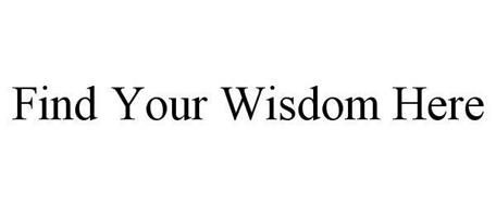FIND YOUR WISDOM HERE