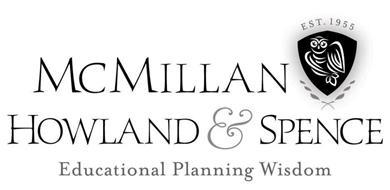 MCMILLAN HOWLAND & SPENCE EST. 1955 EDUCATIONAL PLANNING WISDOM