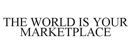 THE WORLD IS YOUR MARKETPLACE