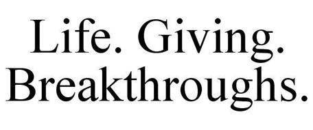 LIFE. GIVING. BREAKTHROUGHS.