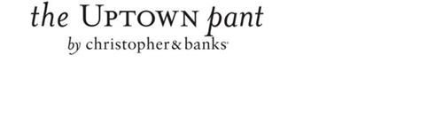 THE UPTOWN PANT BY CHRISTOPHER & BANKS