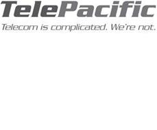 TELEPACIFIC TELECOM IS COMPLICATED. WE'RE NOT.