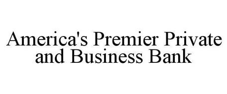 AMERICA'S PREMIER PRIVATE AND BUSINESS BANK
