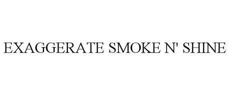 EXAGGERATE SMOKE N' SHINE