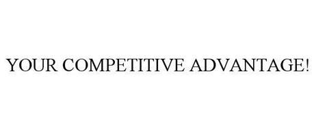 YOUR COMPETITIVE ADVANTAGE!