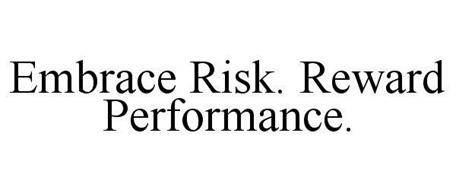 EMBRACE RISK. REWARD PERFORMANCE.
