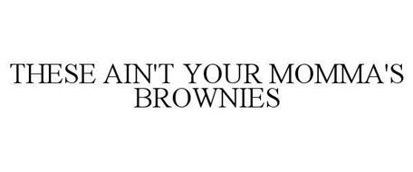 THESE AIN'T YOUR MOMMA'S BROWNIES