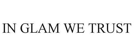 IN GLAM WE TRUST