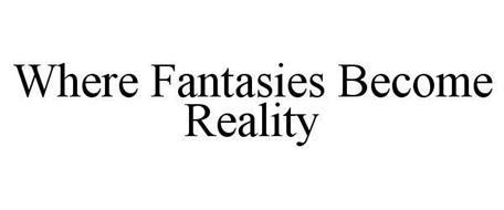 WHERE FANTASIES BECOME REALITY