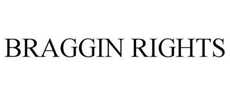 BRAGGIN RIGHTS