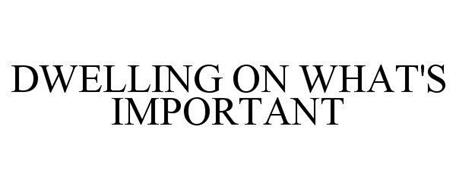 DWELLING ON WHAT'S IMPORTANT