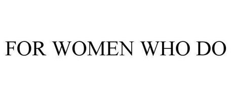 FOR WOMEN WHO DO