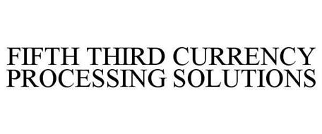 FIFTH THIRD CURRENCY PROCESSING SOLUTIONS