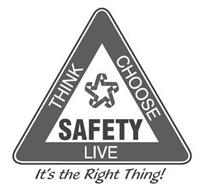 THINK CHOOSE LIVE SAFETY RRRRR IT'S THE RIGHT THING!