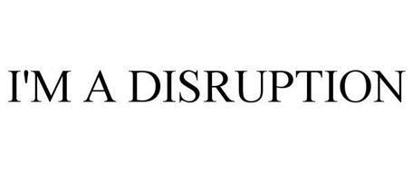 I'M A DISRUPTION