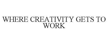 WHERE CREATIVITY GETS TO WORK
