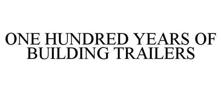 ONE HUNDRED YEARS OF BUILDING TRAILERS